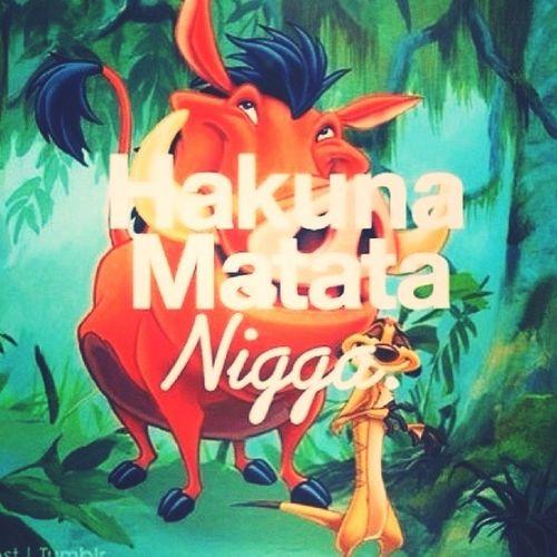 Hakuna Matata Nigga