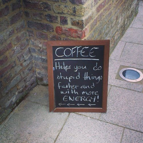 All hail Coffee . The fuel for stupidity! London Hoxton