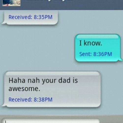 No need to tell me that my dad's awesome,I already know this. IveGotAnAwesomeDad EveryOneKnowsThis