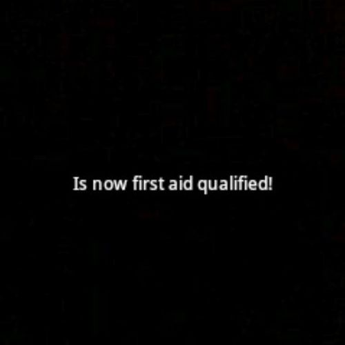 That's right! I can administer first aid. First Aid Qualified Whew new certified