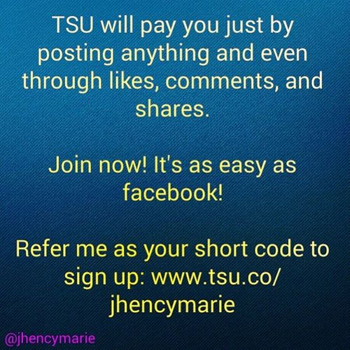 Join now! Tsu is a new social media site that pays you for every status updates, shares, likes, and comments. If you have any question, don't hesitate to ask me. ^_______^ TSU Tsunation Tsunami New socialmediasite igers igdaily igersasia Cebu