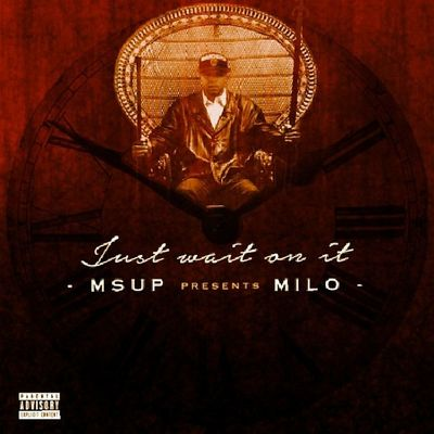 The Cloqk Is Tiqking Still M'sUp Presents MsUpMilo JustWaitOnIt MsUpMusic ×2