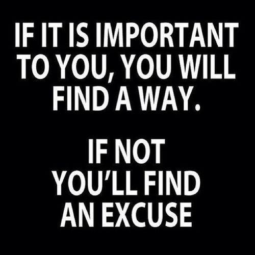 Если это важно, вы найдете способ. Если нет, вы найдете оправдание.порусски способ важно