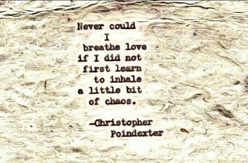 Poetry Dark Christopher Poindexter Love Inhale Chaos Check This Out Visual Poetry ~ Imagination Truth