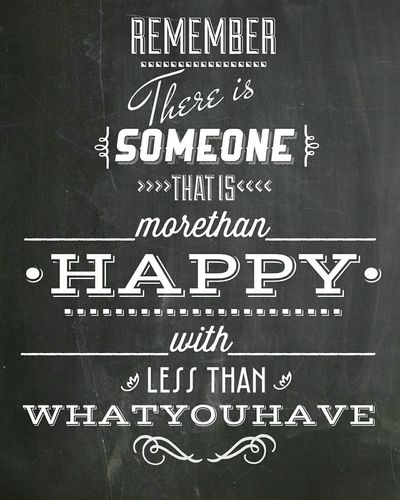 """""""Remember there is someone that is more than happy with less than what you have""""- Unknown Designedbyme Nice Quote Vintage Typography Encouragement Inspiration Levelup Yourlife"""
