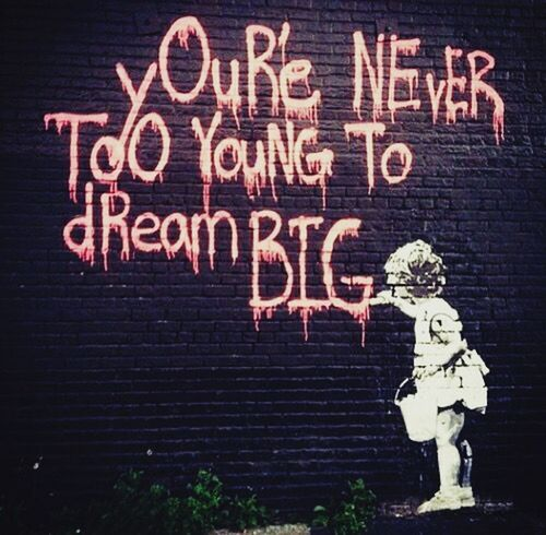 You are never too young to dream big. Dreamer Young Nothing.