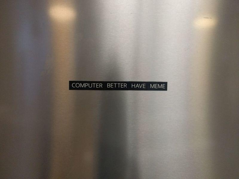 Computer better have meme Meme Computer Technology Tech Magnet Indoors  Architecture Day