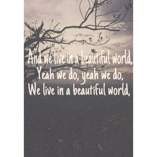 ?And we live in a beautiful world, Yeah we do, yeah we do, We live in a beautiful world.?♥✨ Coldplay Dontpanic ♥