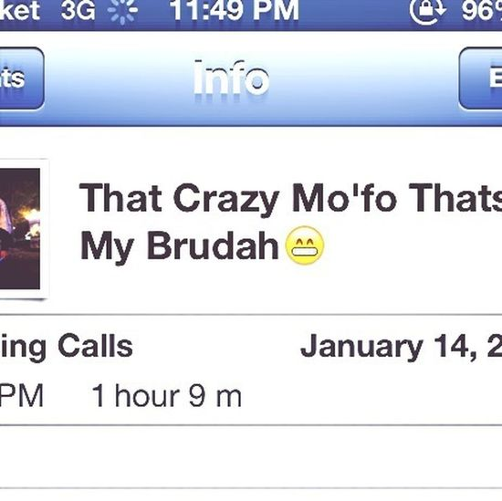 Lol on the phone with my brudah for an hour and 9 minutes..gotta love him