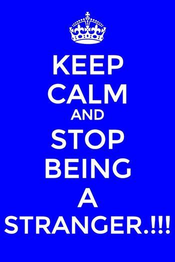 strangers aren't likeable.!!! so stop being a stranger.!!! ::))