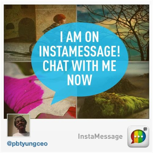 I'm on @InstaMessage. Go get @InstaMessage and chat with me now. Instamessage TDFW