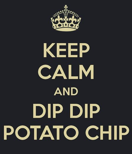 Keep Calm Dip Dip PotatoChip LOL Battlefield 4