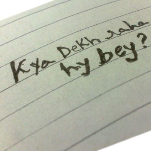 - kya dekh raha hai bey ? Yourhandwriting Pakistanifebphotochallenge Funny