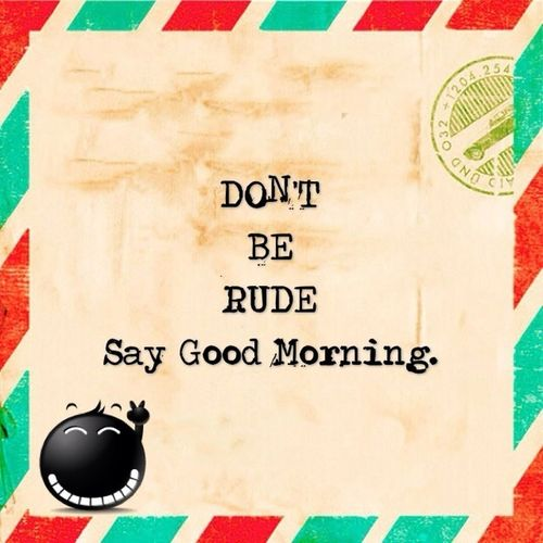 Don't Be Rude...Jus Say It.Good Morning To All My Lovely EyeEm-Friends..!!! Have A Safe Friday.