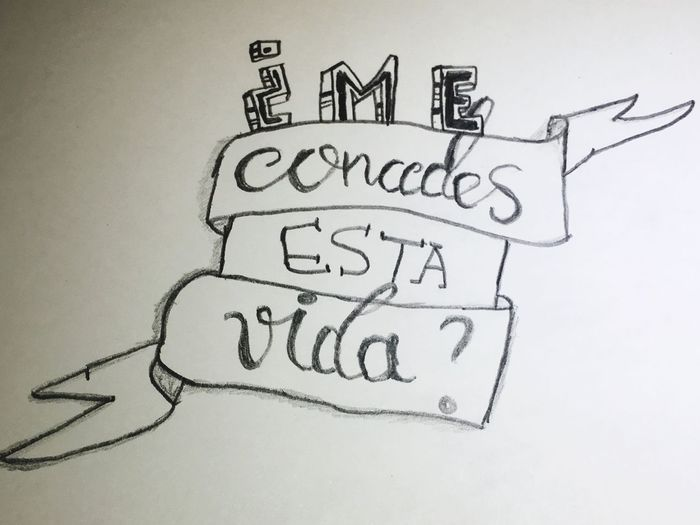 '¿Me concedes esta vida?' Arte España Paper Creativity Drawing - Art Product Drawing - Activity Love Spanish Frases Life Vida First Eyeem Photo