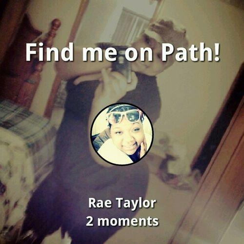 Rae Taylor #FindMeOnPath Add Me Path Add Me On Path Find Me On Path