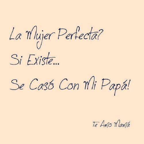 La_Mujer_Perfecta Si_Existe Se_Caso_Con_Mi_Papá Te_Amo_Mamá