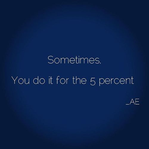 Sometimes it's the 5 percent that needs you more than you need the 95. @askamillionare @ceoquotes Motto Business Help Inspiration Truth Truemeaning AE ©AE