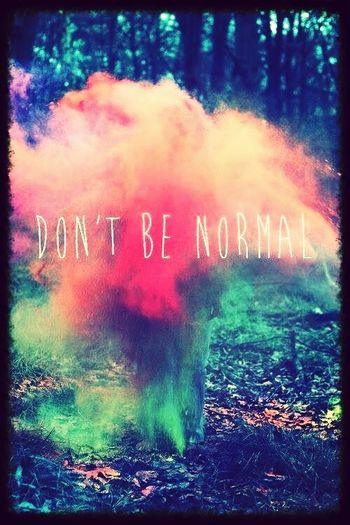 Okey :) Dont Be Normal Dont Be Normal