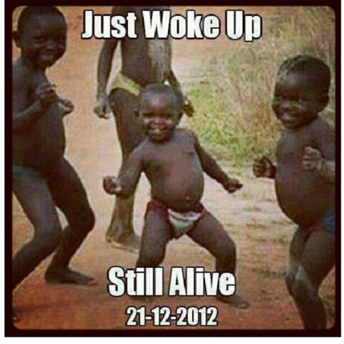Blessings to be still alive Morning MayanCalander StillDancing LOL Lmao TheseKidsShouldBeRich MayanMistake endofworld