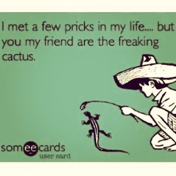 This definitely applys to a few people. Prick Cactus Knob