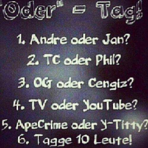 Getaggt von: @ray_meyer_rothe_bitchxd und n paar anderen xD Lets go xD 1. Ist doch ganz klar oder ? *-* Andre !!!*-* *-* *-* ;*;*;* *0* *0* Deeer ist meins. Andre Schiebler Andreftw 2. Phil :) zu 2% mehr xD früher TCnator 3. Cengiz :3 4. Ja was ?! Youtube !!! Ftw und TV wenn ViVa *-* 5. APECRIME ♥♥♥♥ *-* MY LIFEE*-* *-* Der Rest soll sich auch getaggt fühlen :*