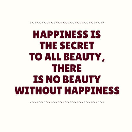 Happines is the secret to all beauty, there is no beauty without happiness! ~dominogirl Dominogirl Happiness Secret Beauty Without