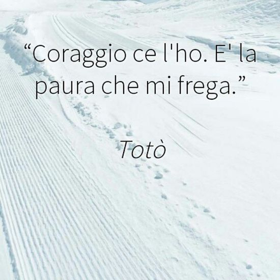 Ecco... Toto Frasi Aforismi  Coraggio Paura Phrases Phrase Frase Follow4follow