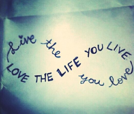 Love The Life You Live Love My Self <3 Love You.. You, En You..