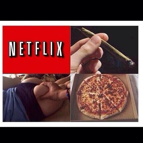 My life wrapped into one photo Grab The Booty Netflix Smoking Weed Pizza