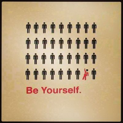 Be yourself.....