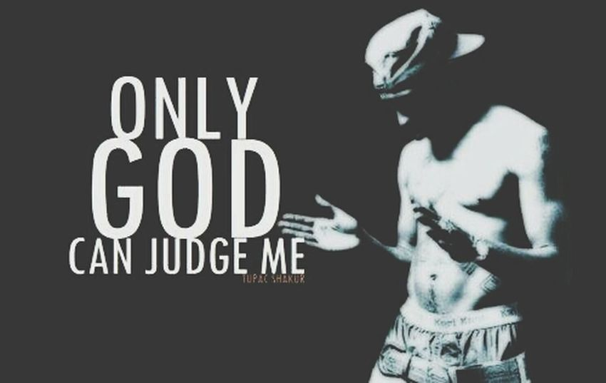 only god can judge me 2pac <3 2pac Sayings True Quotes