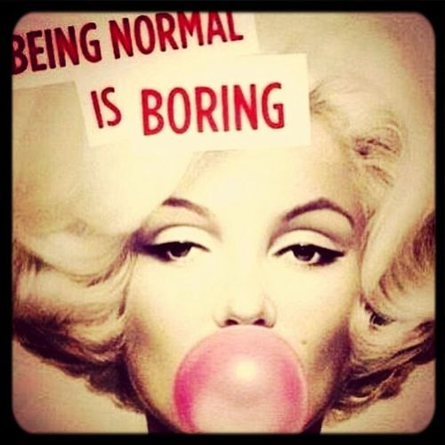 Marilyn Monroe Normal Is Boring.