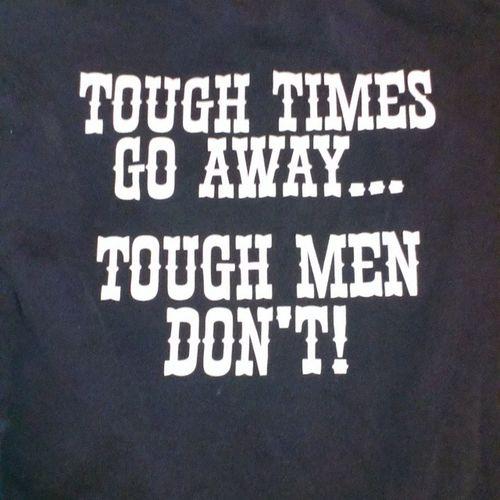 ToughTimesGoAwayToughMenDont Ha 81 % RealMenHandleTheirBusiness RealMenRespectWomen