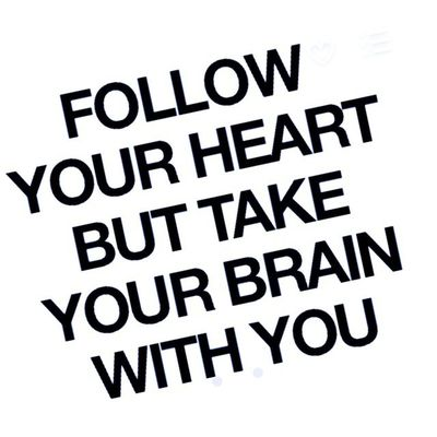 "Quote of the month for me. ""Follow Your Heart but take Your Brain with You."""