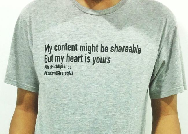 Bad Pickuplines written on my friend's Tshirt. Writers and Content Strategist might get it.