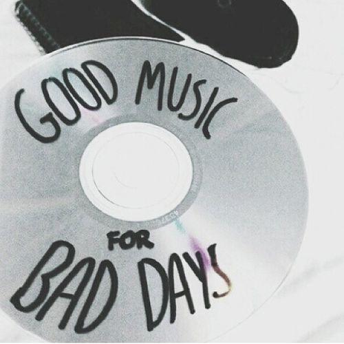Good music for bad days