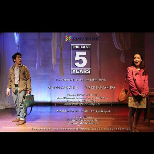 OPENING TOMORROW!!! The Last 5 Years A BFA Theater Arts Thesis Production Featuring Trish Ocampo Arion Sanchez Directed by Francis Cruz III March 6 7pm (almost full) March 7 4pm & 7pm Fine Arts Theater Rm 306, 3rd Flr Gonzaga Hall Ateneo de Manila University FREE ADMISSION!!! PM me for seat reservations. Contact MIKKO ANGELES at 09272848643.