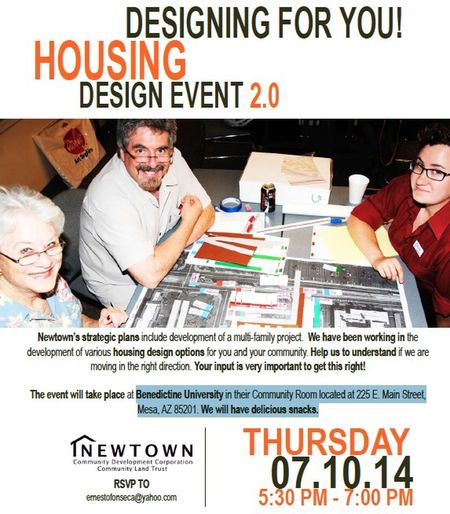 ***This month's monthly RAILmesa meeting will be held at Benedictine University 07/10 @ 5:30pm*** Join RAILmesa and Newtown in giving your input on new housing design preferences for Mesa. This meeting will be at Benedictine University at 5:30pm in their Community Room located at 225 E. Main Street, Mesa, AZ 85201. Park in the south lot, security staff will be helping with directions. Newtown will provide delicious snacks. Newtown is conducting community design events to create homeownership opportunities in the form of townhome / patio home / bungalow court style developments. Your input is needed to help design the features, floorplan and overall community design. RSVP to ErnestoFonseca@yahoo.com General Plan News & Information - <-- click here Consolidated Plan News & Information - <-- click here City Center Plan News & Information - <-- click here Central Main Plan News & Information <-- click here Pioneer Park Renovations News & Information<-- click here Get to Know Your Council Member - <-- click here www.RAILmesa.org RETAIL, ARTS, INNOVATION & LIVABILITY MESA RAILmesa is a registered neighborhood group that advocates for increased citizen participation regarding the responsible development of housing and the creation of quality jobs along Mesa's Light Rail Corridor. We meet once a month and would love your participation. RAILmesa Light Rail Community Development Cdfi