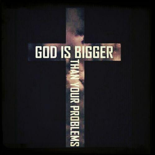 God is bigger.....
