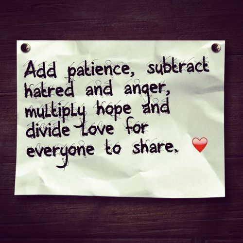 Add Patience Subtracthatred Anger Multiply Hope Divide Loveforeveryonetoshare . ❤