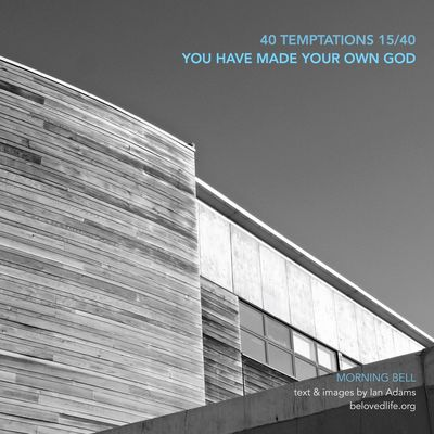 no 15 in 40Temptations series - taunts whose truth may hurt, but may also be a gift revealing a deeper reality Stillness Contemplation Prayer Lent Lent 2016