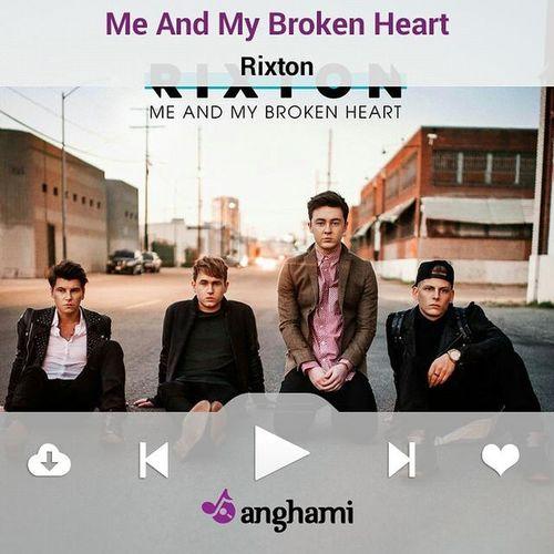 ♫ JÉcoute Meandmybrokenheart par Rixton sur Anghami ♫