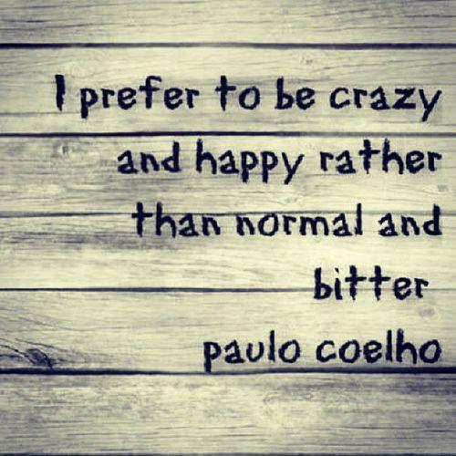 Crazy Happy Normal Bitter Paulocoelho Ramdom RainyFriday Goodvibes HappyFriday Lastshift Tgif