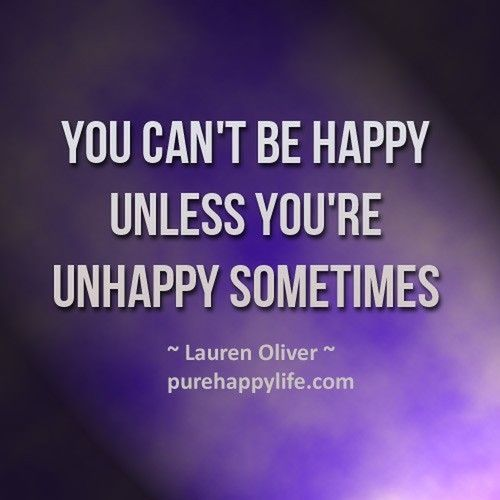 You can't be happy if you're unhappy sometimes. Quotes Doncorpus Doncorpus22