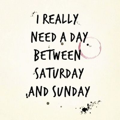 OneMoreDay Saturday Sunday Day Need SoMuchThingsToDo