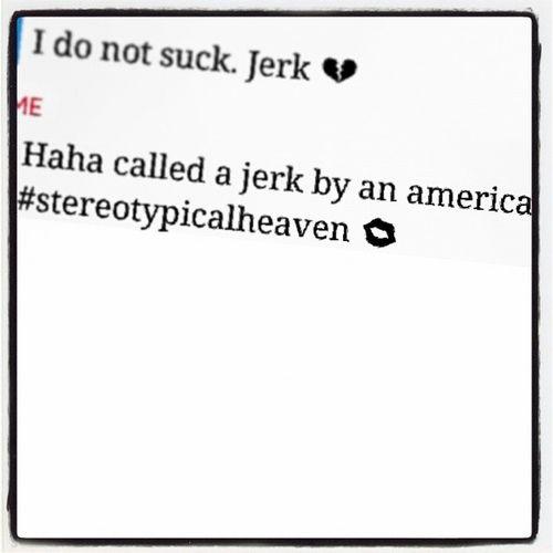 Got called a jerk by an american! Daymade Jerk  Stereotypical Americansinscotland