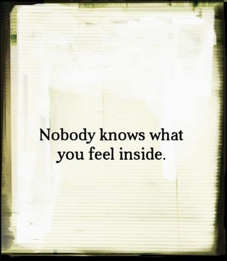 Nobody Knows What You Feel Inside