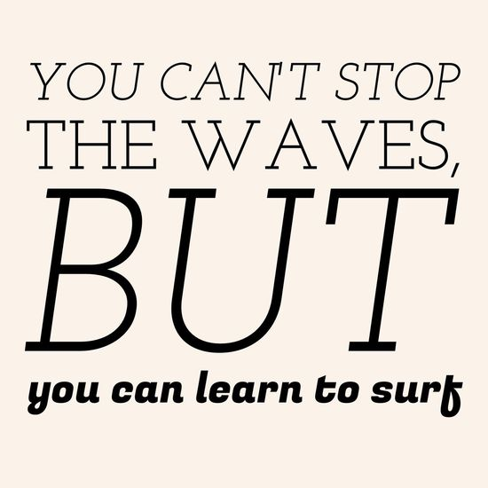 You can't stop the waves, but you can learn to surf! ~dominogirl Dominogirl You Can't Stop Waves Learn Surf