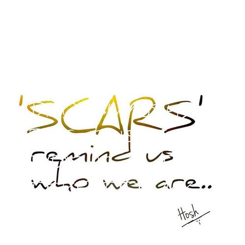 SCARS remind us who we are! Scars Remind Us Past True Memories Pain Wound Life Quote Philosophy